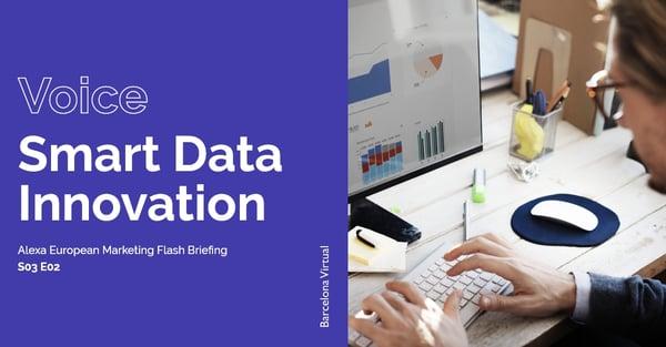 SMART DATA INNOVATION · Alexa European Marketing Flash Briefing · S03 E02 - Barcelona Virtual