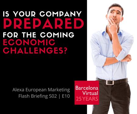 Alexa European Marketing Flash Briefing podcast · S02 E10 ·  Economic Free Fall: Is Your Company Prepared? · Barcelona Virtual · www.bvirtual.com