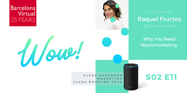 Alexa European Marketing Flash Briefing podcast · NEUROMARKETING: A Chat with Raquel Fructos · Barcelona Virtual · www.bvirtual.com